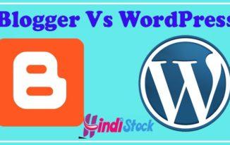 Blogger Vs WordPress ! Kaun hai Best Blogging Ke Liye